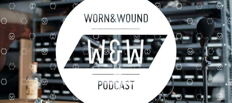 The worn&wound Podcast Ep. 17: Collections and Grails